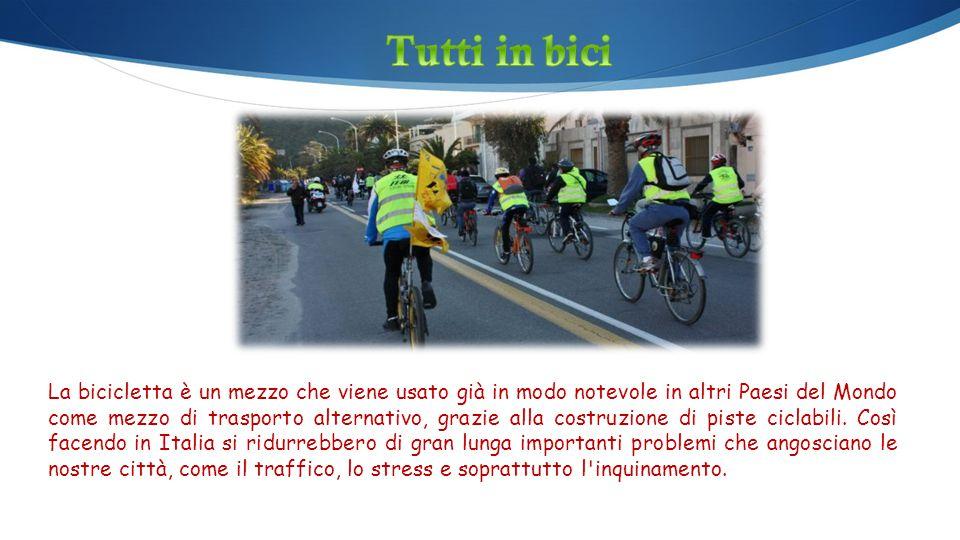 La bicicletta è un mezzo che viene usato già in modo notevole in altri Paesi del Mondo come mezzo di trasporto alternativo, grazie alla costruzione di