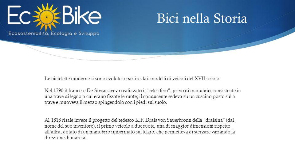 Bici nella Storia Le biciclette moderne si sono evolute a partire dai modelli di veicoli del XVII secolo. Nel 1790 il francese De Sivrac aveva realizz