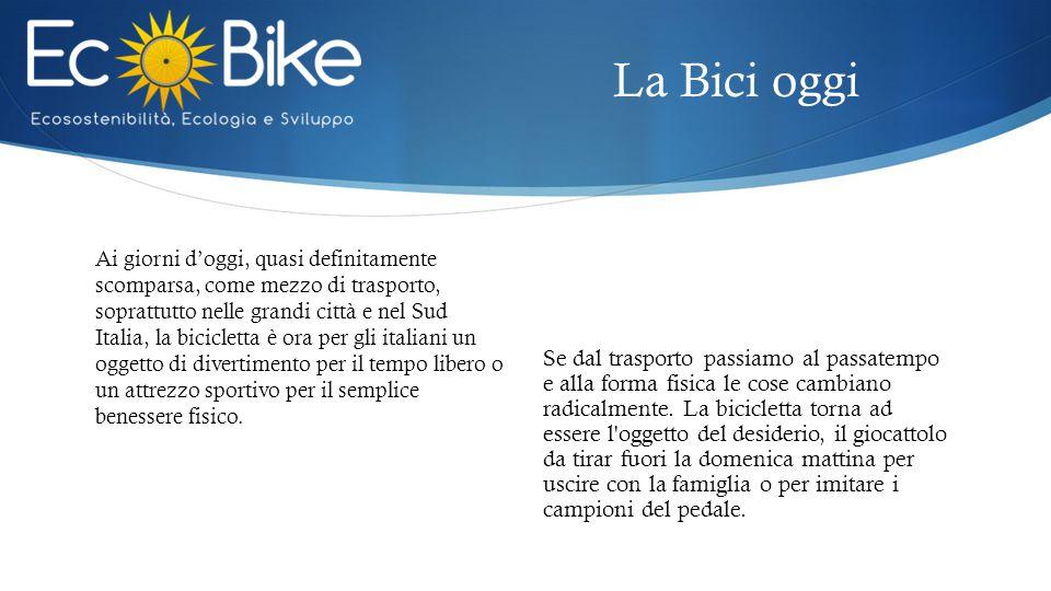 Ai giorni d'oggi, quasi definitamente scomparsa, come mezzo di trasporto, soprattutto nelle grandi città e nel Sud Italia, la bicicletta è ora per gli italiani un oggetto di divertimento per il tempo libero o un attrezzo sportivo per il semplice benessere fisico.