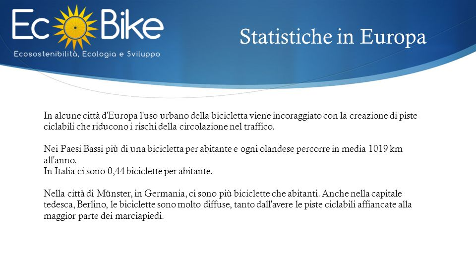 Statistiche in Europa In alcune città d'Europa l'uso urbano della bicicletta viene incoraggiato con la creazione di piste ciclabili che riducono i ris