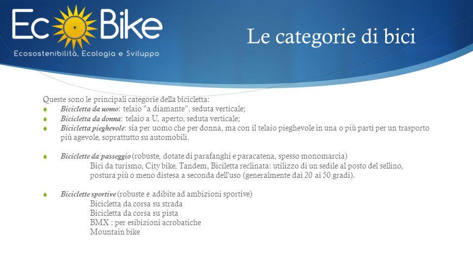 Le categorie di bici Queste sono le principali categorie della bicicletta:  Bicicletta da uomo: telaio