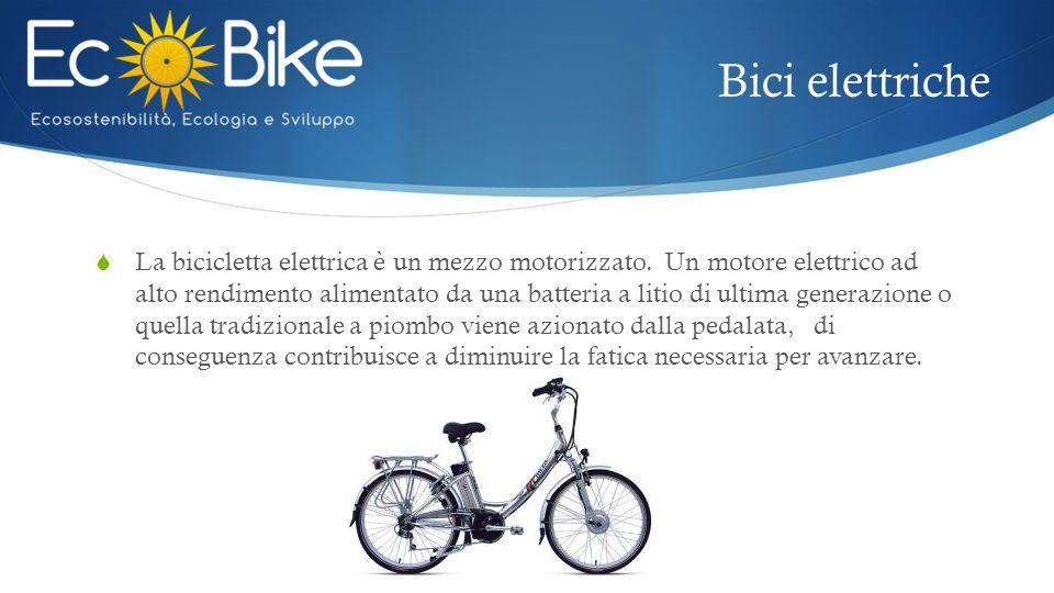 Bici elettriche  La bicicletta elettrica è un mezzo motorizzato. Un motore elettrico ad alto rendimento alimentato da una batteria a litio di ultima