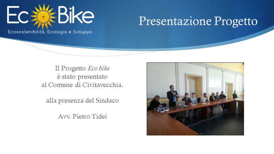 Presentazione Progetto Il Progetto Eco bike è stato presentato al Comune di Civitavecchia. alla presenza del Sindaco Avv. Pietro Tidei