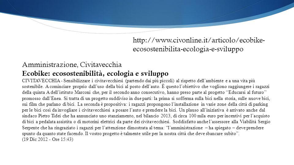 Amministrazione, Civitavecchia Ecobike: ecosostenibilità, ecologia e sviluppo CIVITAVECCHIA - Sensibilizzare i civitavecchiesi (partendo dai più piccoli) al rispetto dell'ambiente e a una vita più sostenibile.