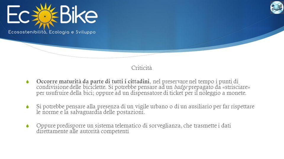 Criticità  Occorre maturità da parte di tutti i cittadini, nel preservare nel tempo i punti di condivisione delle biciclette. Si potrebbe pensare ad