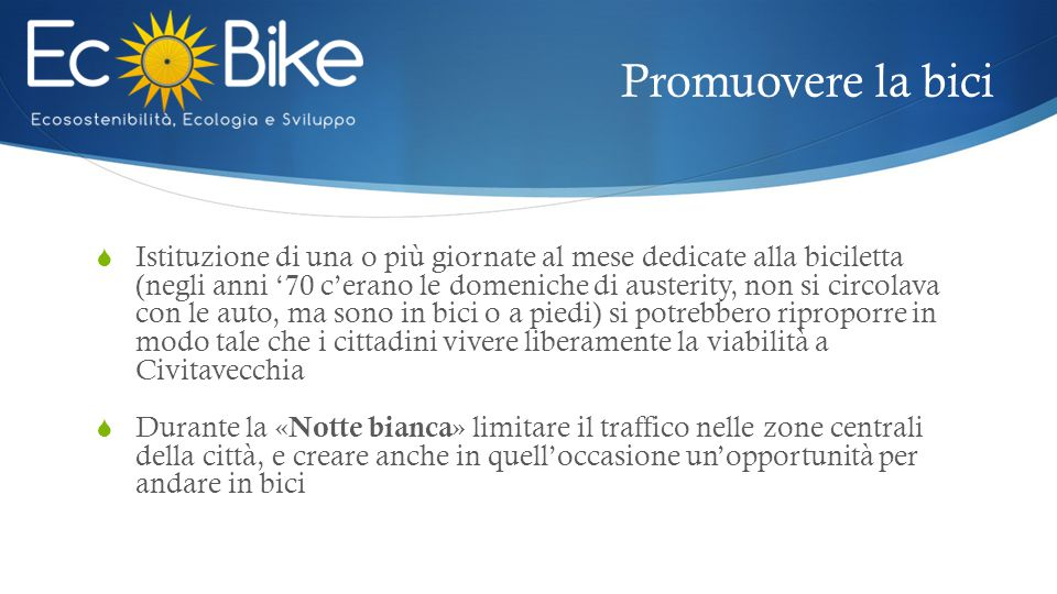 Promuovere la bici  Istituzione di una o più giornate al mese dedicate alla biciletta (negli anni '70 c'erano le domeniche di austerity, non si circo