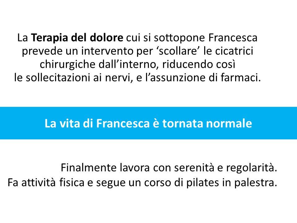 La Terapia del dolore cui si sottopone Francesca prevede un intervento per 'scollare' le cicatrici chirurgiche dall'interno, riducendo così le solleci