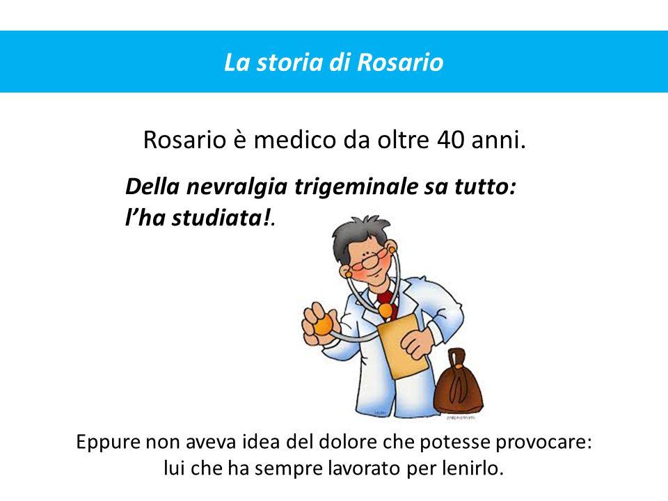 La storia di Rosario Rosario è medico da oltre 40 anni. Eppure non aveva idea del dolore che potesse provocare: lui che ha sempre lavorato per lenirlo