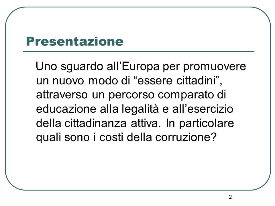 2 Presentazione Uno sguardo all'Europa per promuovere un nuovo modo di essere cittadini , attraverso un percorso comparato di educazione alla legalità e all'esercizio della cittadinanza attiva.