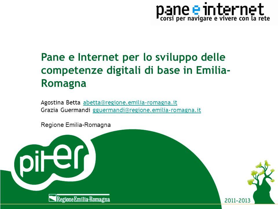 Titolo evento Luogo, data Titolo evento Luogo, data Pane e Internet per lo sviluppo delle competenze digitali di base in Emilia- Romagna Agostina Bett