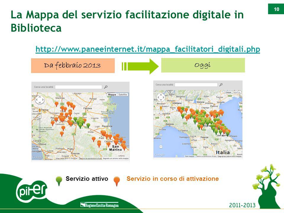 10 Oggi http://www.paneeinternet.it/mappa_facilitatori_digitali.php Servizio attivo Servizio in corso di attivazione La Mappa del servizio facilitazione digitale in Biblioteca Da febbraio 2013