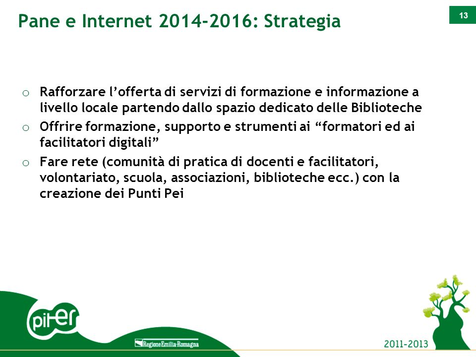 13 Pane e Internet 2014-2016: Strategia o Rafforzare l'offerta di servizi di formazione e informazione a livello locale partendo dallo spazio dedicato
