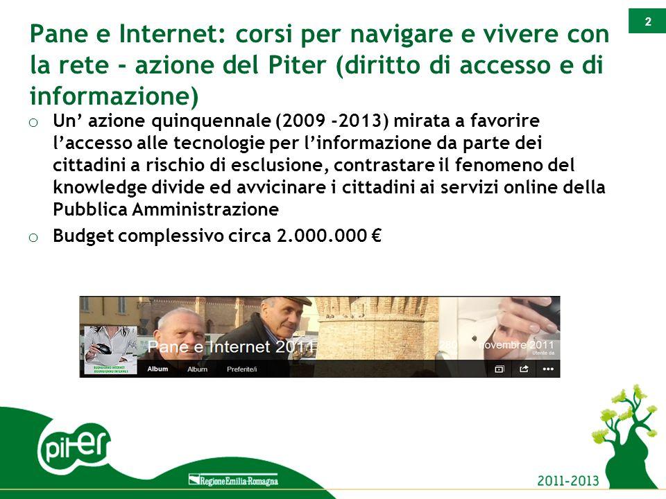 2 Pane e Internet: corsi per navigare e vivere con la rete - azione del Piter (diritto di accesso e di informazione) o Un' azione quinquennale (2009 -