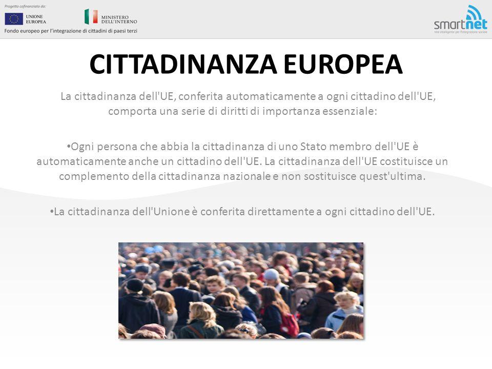 CITTADINANZA EUROPEA La cittadinanza dell'UE, conferita automaticamente a ogni cittadino dell'UE, comporta una serie di diritti di importanza essenzia