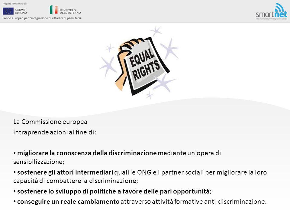 La Commissione europea intraprende azioni al fine di: migliorare la conoscenza della discriminazione mediante un'opera di sensibilizzazione; sostenere