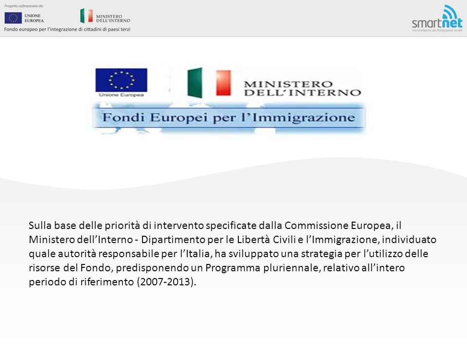 Sulla base delle priorità di intervento specificate dalla Commissione Europea, il Ministero dell'Interno - Dipartimento per le Libertà Civili e l'Immi