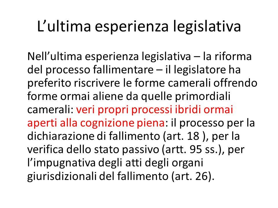 L'ultima esperienza legislativa Nell'ultima esperienza legislativa – la riforma del processo fallimentare – il legislatore ha preferito riscrivere le