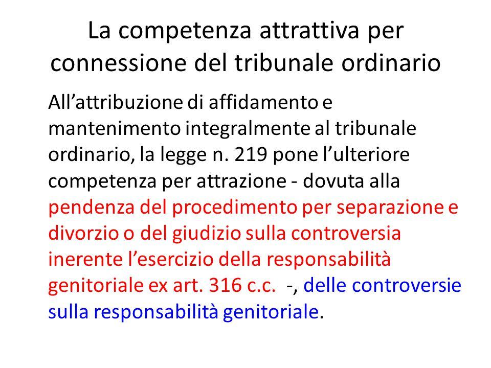 La competenza attrattiva per connessione del tribunale ordinario All'attribuzione di affidamento e mantenimento integralmente al tribunale ordinario,