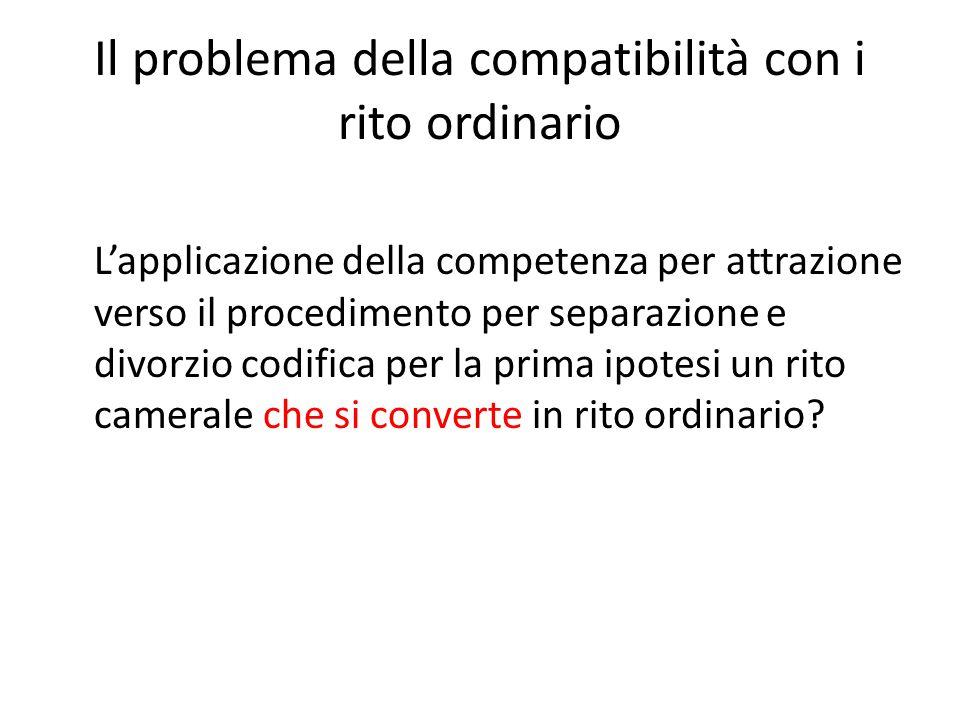 Il problema della compatibilità con i rito ordinario L'applicazione della competenza per attrazione verso il procedimento per separazione e divorzio c