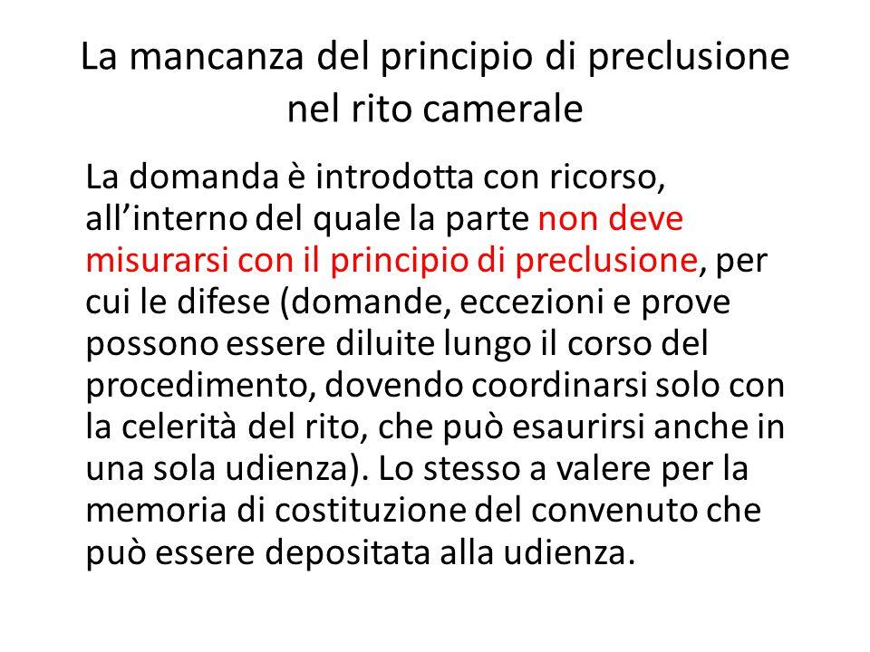 La mancanza del principio di preclusione nel rito camerale La domanda è introdotta con ricorso, all'interno del quale la parte non deve misurarsi con