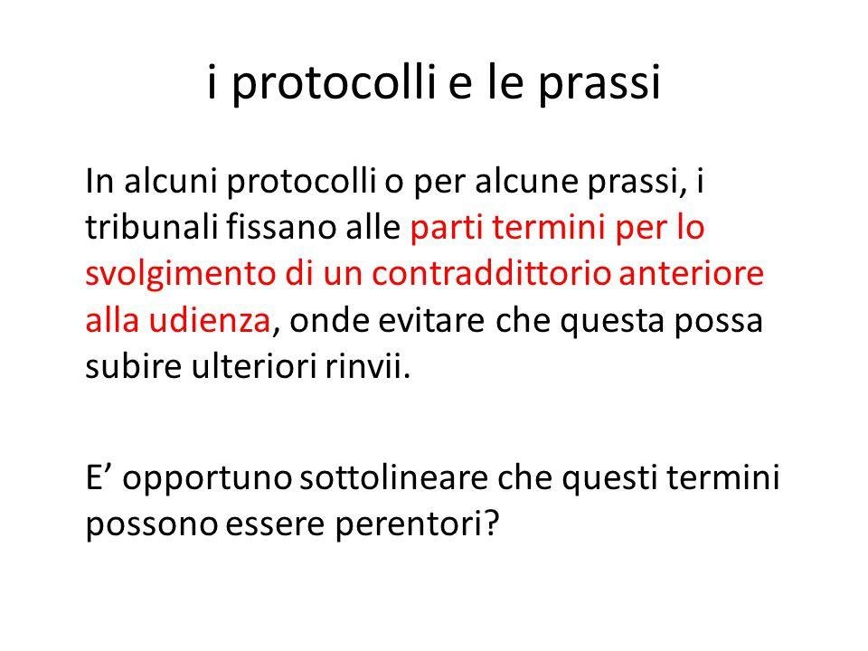 i protocolli e le prassi In alcuni protocolli o per alcune prassi, i tribunali fissano alle parti termini per lo svolgimento di un contraddittorio ant