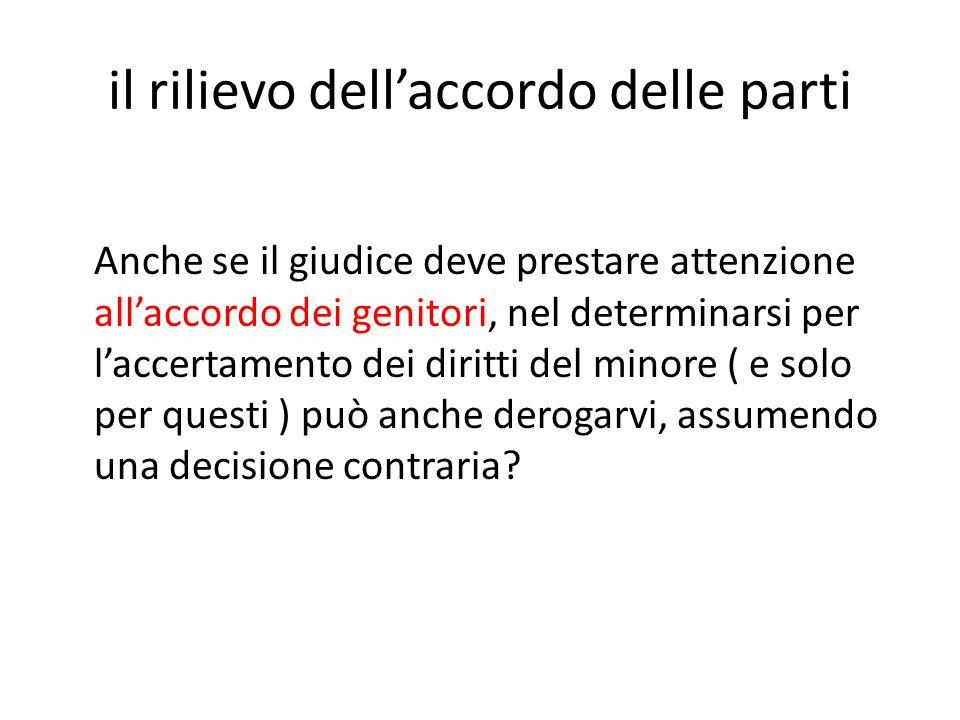 il rilievo dell'accordo delle parti Anche se il giudice deve prestare attenzione all'accordo dei genitori, nel determinarsi per l'accertamento dei dir