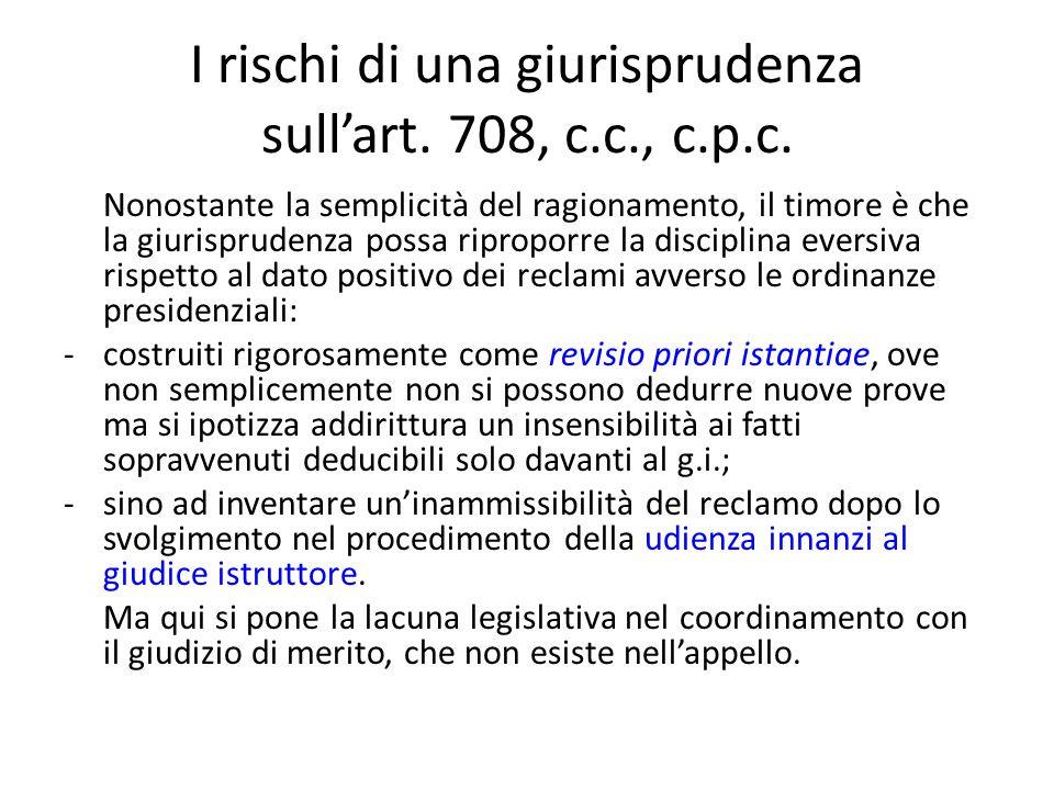 I rischi di una giurisprudenza sull'art. 708, c.c., c.p.c. Nonostante la semplicità del ragionamento, il timore è che la giurisprudenza possa ripropor