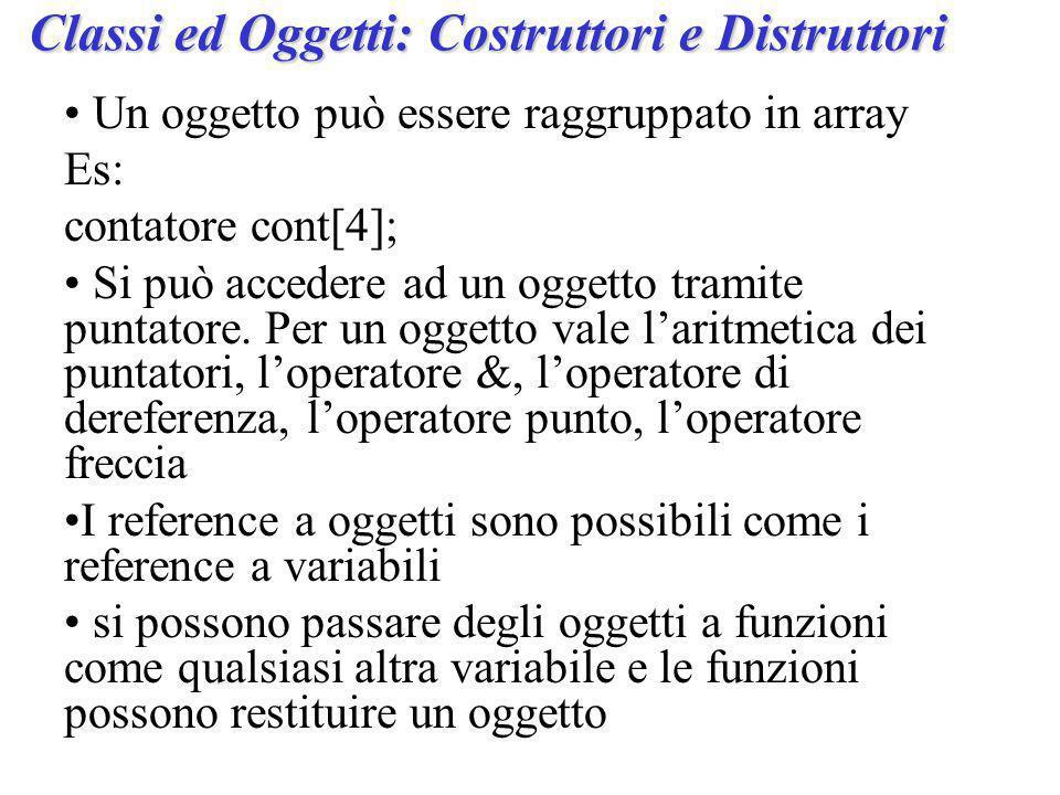 Un oggetto può essere raggruppato in array Es: contatore cont[4]; Si può accedere ad un oggetto tramite puntatore.