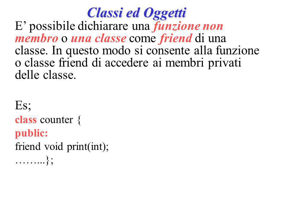 void display(stringa ob) { for(int i=0;*(ob.getcar()+i) != \0 ;i++) cout << *(ob.getcar()+i); cout << \n ; }; main ( ) { stringa a( PIPPO25 ); display(a); //viene invocato il costruttore di copia return 0; } Classi ed Oggetti: Costruttori e Distruttori