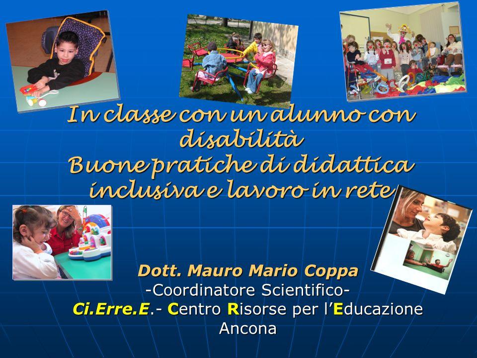 In classe con un alunno con disabilità Buone pratiche di didattica inclusiva e lavoro in rete Dott. Mauro Mario Coppa -Coordinatore Scientifico- Ci.Er