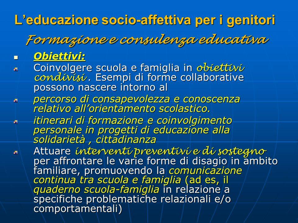 L'educazione socio-affettiva per i genitori Formazione e consulenza educativa Obiettivi: Obiettivi: Coinvolgere scuola e famiglia in obiettivi condivi