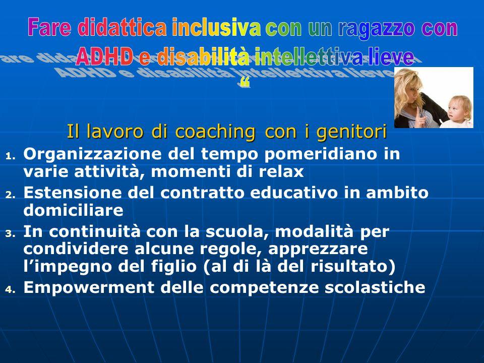 Il lavoro di coaching con i genitori 1. 1. Organizzazione del tempo pomeridiano in varie attività, momenti di relax 2. 2. Estensione del contratto edu