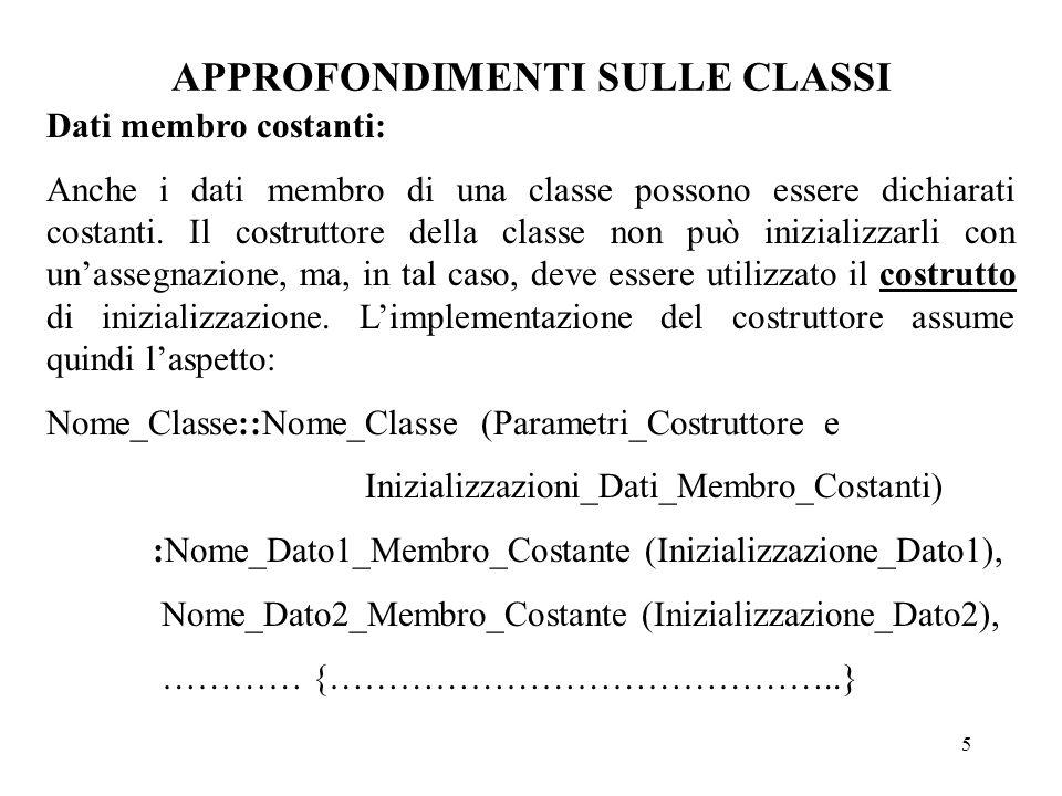 5 APPROFONDIMENTI SULLE CLASSI Dati membro costanti: Anche i dati membro di una classe possono essere dichiarati costanti.