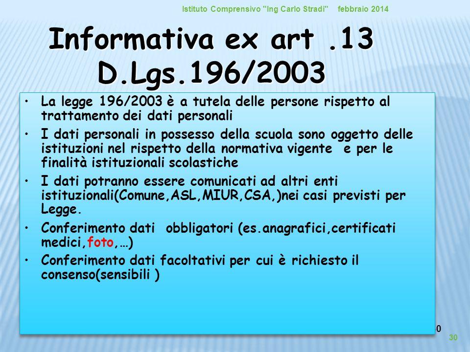 30 Informativa ex art.13 D.Lgs.196/2003 La legge 196/2003 è a tutela delle persone rispetto al trattamento dei dati personali I dati personali in poss
