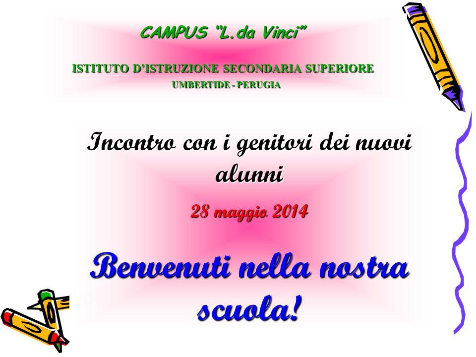 """Incontro con i genitori dei nuovi alunni 28 maggio 2014 Benvenuti nella nostra scuola! CAMPUS """"L.da Vinci"""" ISTITUTO D'ISTRUZIONE SECONDARIA SUPERIORE"""