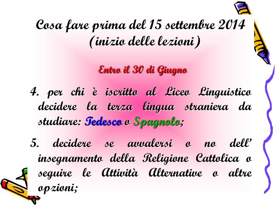 Cosa fare prima del 15 settembre 2014 (inizio delle lezioni) Entro il 30 di Giugno Entro il 30 di Giugno 4. per chi è iscritto al Liceo Linguistico de
