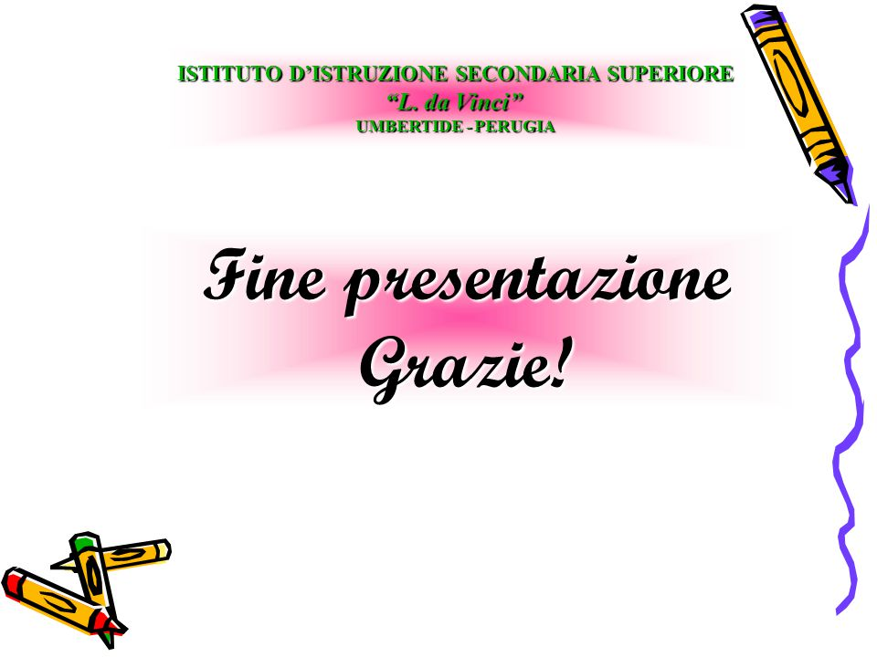 """Fine presentazione Grazie! ISTITUTO D'ISTRUZIONE SECONDARIA SUPERIORE """"L. da Vinci"""" UMBERTIDE - PERUGIA"""