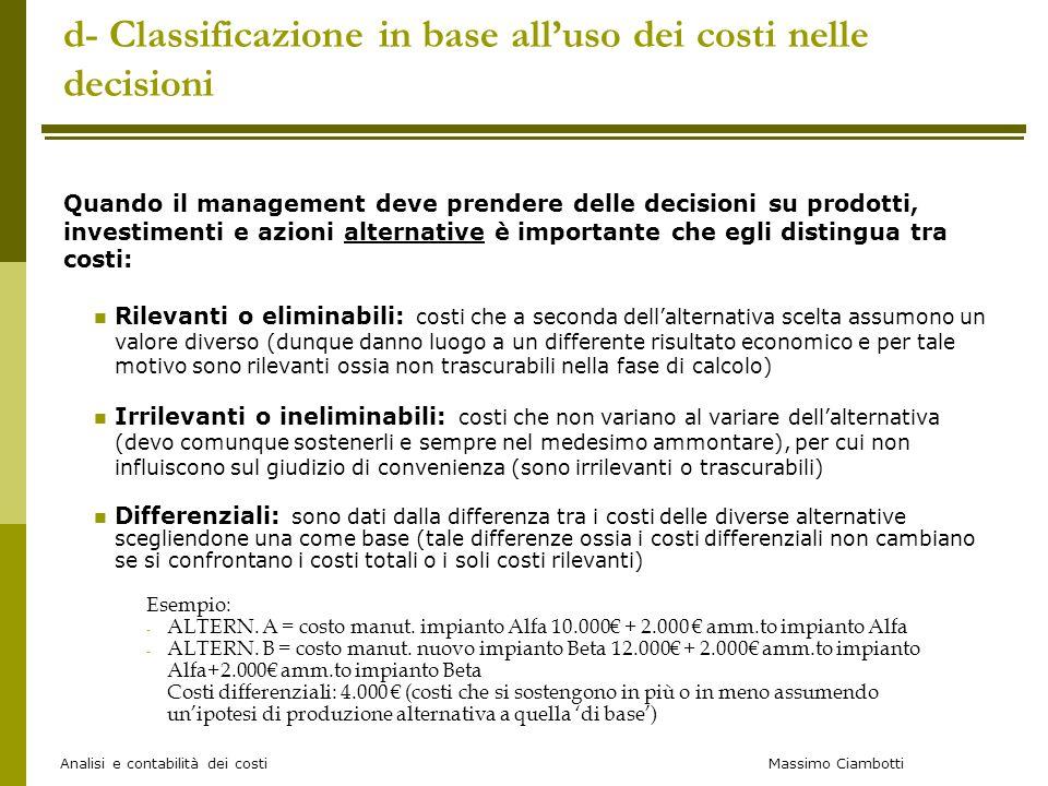 Massimo Ciambotti Analisi e contabilità dei costi d- Classificazione in base all'uso dei costi nelle decisioni Quando il management deve prendere dell