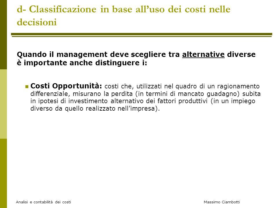 Massimo Ciambotti Analisi e contabilità dei costi d- Classificazione in base all'uso dei costi nelle decisioni Quando il management deve scegliere tra