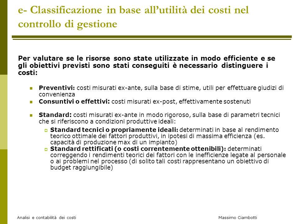 Massimo Ciambotti Analisi e contabilità dei costi e- Classificazione in base all'utilità dei costi nel controllo di gestione Per valutare se le risors