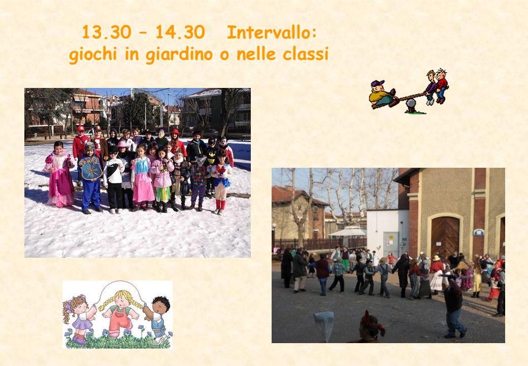 13.30 – 14.30Intervallo: giochi in giardino o nelle classi