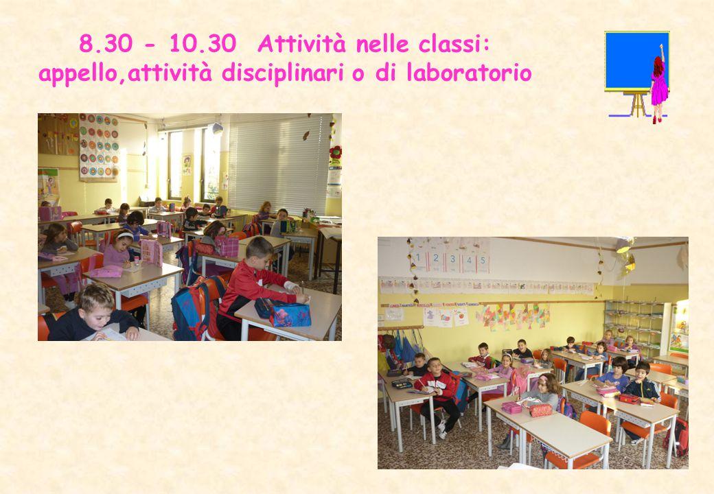 8.30 - 10.30 Attività nelle classi: appello,attività disciplinari o di laboratorio