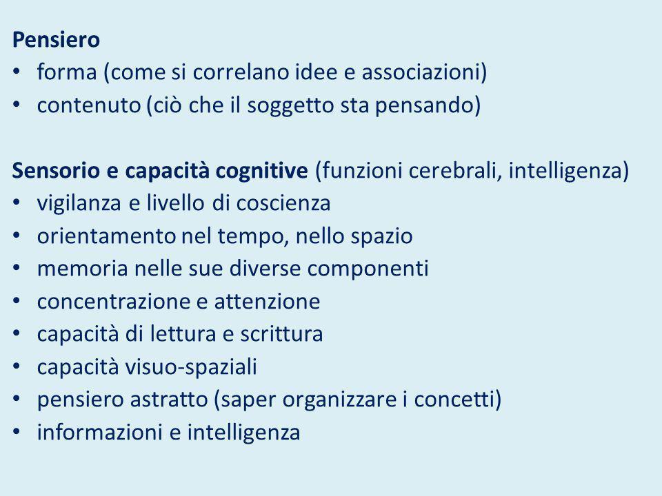 Pensiero forma (come si correlano idee e associazioni) contenuto (ciò che il soggetto sta pensando) Sensorio e capacità cognitive (funzioni cerebrali,
