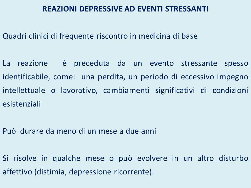 REAZIONI DEPRESSIVE AD EVENTI STRESSANTI Quadri clinici di frequente riscontro in medicina di base La reazione è preceduta da un evento stressante spe