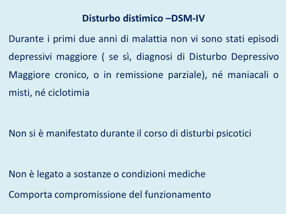 Disturbo distimico –DSM-IV Durante i primi due anni di malattia non vi sono stati episodi depressivi maggiore ( se sì, diagnosi di Disturbo Depressivo