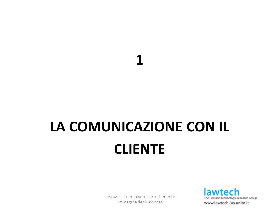 1 LA COMUNICAZIONE CON IL CLIENTE Pascuzzi - Comunicare correttamente l'immagine degli avvocati