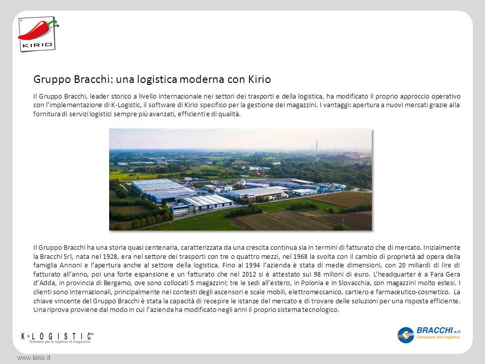 Gruppo Bracchi: una logistica moderna con Kirio www.kirio.it Il Gruppo Bracchi, leader storico a livello internazionale nei settori dei trasporti e de