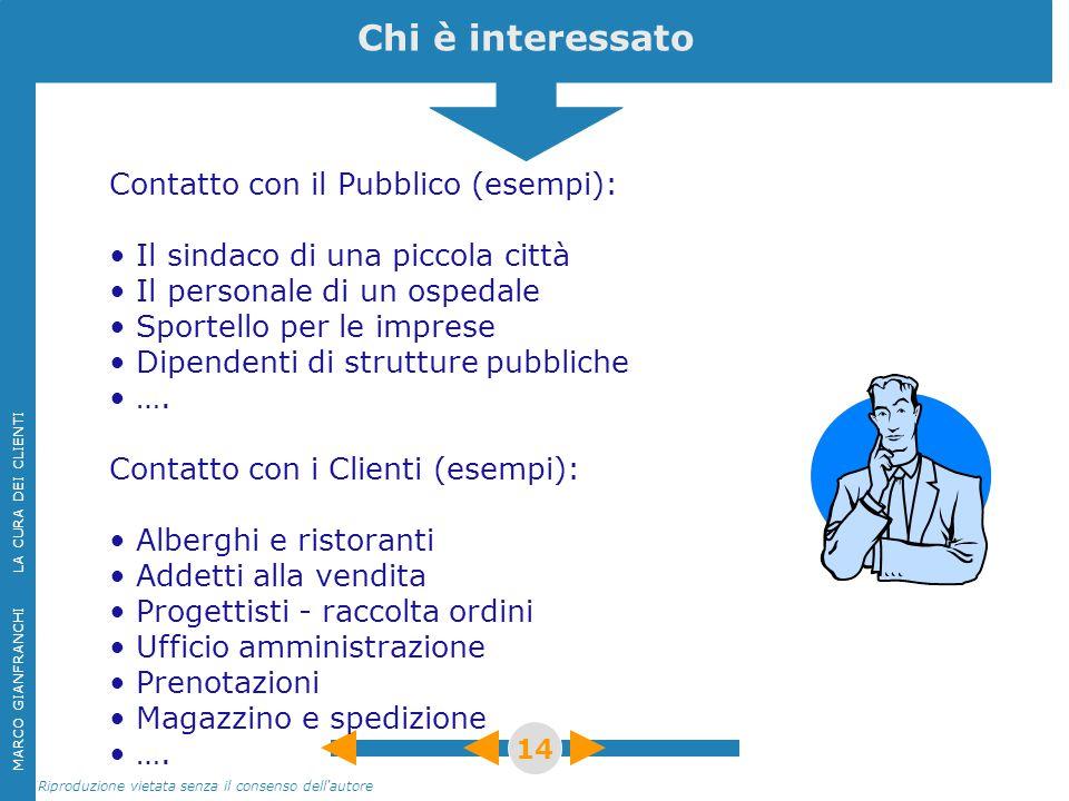 MARCO GIANFRANCHI LA CURA DEI CLIENTI Riproduzione vietata senza il consenso dell'autore 14 Chi è interessato Contatto con il Pubblico (esempi): Il si