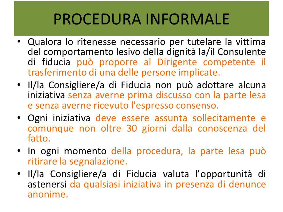 PROCEDURA INFORMALE Qualora lo ritenesse necessario per tutelare la vittima del comportamento lesivo della dignità la/il Consulente di fiducia può p