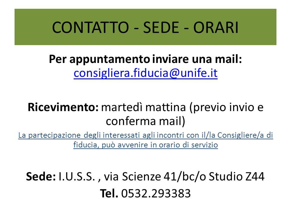 CONTATTO - SEDE - ORARI Per appuntamento inviare una mail: consigliera.fiducia@unife.it consigliera.fiducia@unife.it Ricevimento: martedì mattina (pre